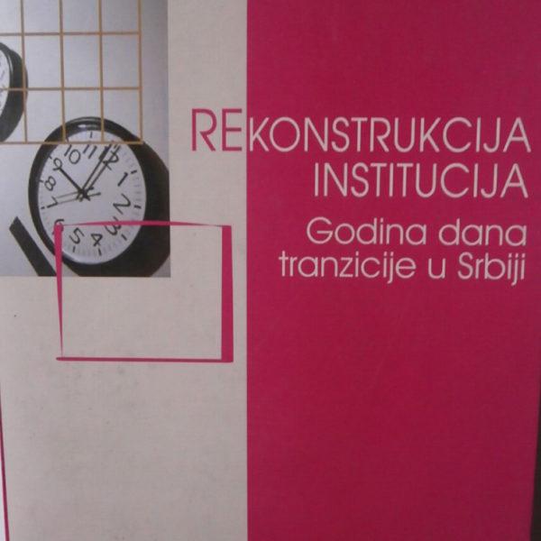 (Re)konstrukcija institucija : godinu dana tranzicije u Srbiji